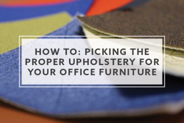 How-To:  Picking the Proper Upholstery For Your Office Furniture