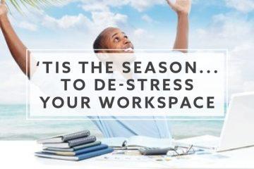 'Tis the Season… to De-stress Your Workspace