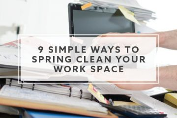 9 Simple Ways to Spring Clean Your Work Space