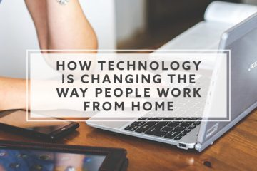How Technology is Changing the Way People Work From Home