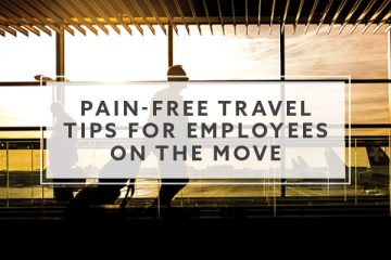 5 Pain-Free Travel Tips for Employees on the Move