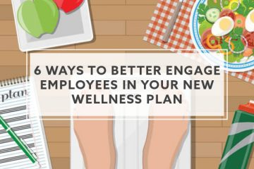 6 Ways To Better Engage Employees in Your New Wellness Plan