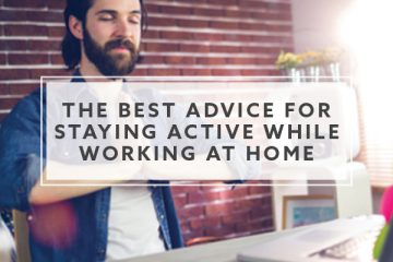 The Best Advice For Staying Active While Working at Home
