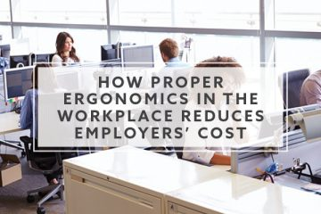 4 Ways Proper Ergonomics in the Workplace Reduces Employers' Cost in 2019