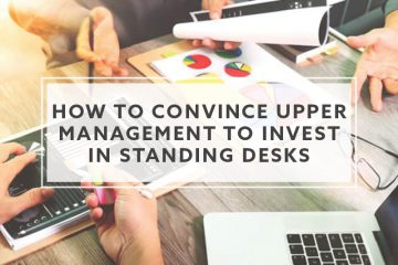 How To Convince Upper Management To Invest In Standing Desks