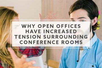 Why Open Offices Have Increased Tension Surrounding Conference Rooms