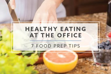 7 Food Prep Tips For Healthy Eating At The Office