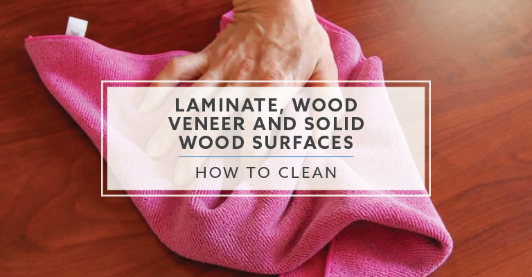 How-To Clean Laminate, Wood Veneer and Solid Wood Surfaces