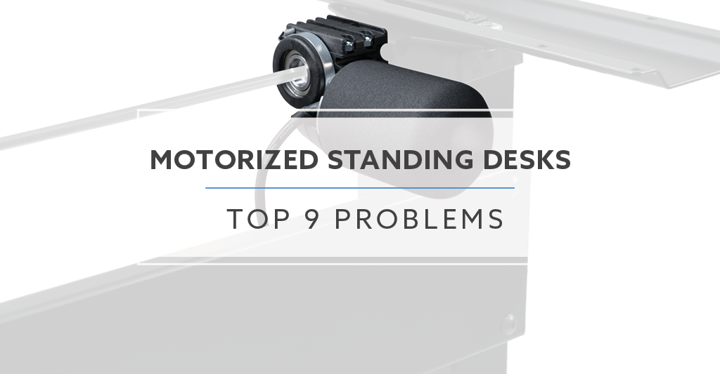 9 Most Common Problems With Motorized Standing Desks