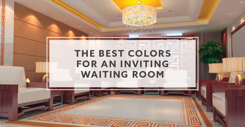 The Best Colors For An Inviting Waiting Room Or Lobby Area