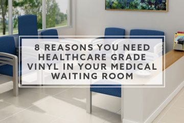 8 Reasons you Need Healthcare Grade Vinyl in Your Medical Waiting Room