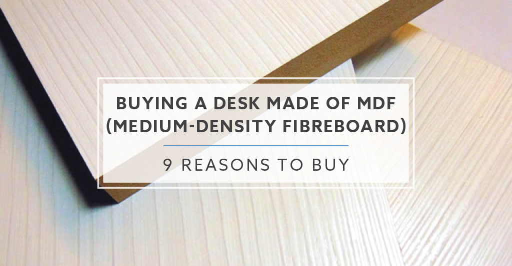 10 Reasons Why You Should Consider A Desk Made Of MDF
