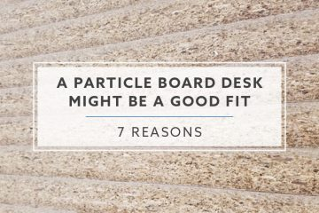 7 Reasons A Particle Board Desk Might Be A Good Fit