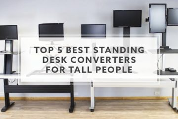 Top 5 Best Standing Desk Converters for Tall People