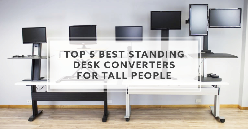 Top 5 Standing Desk Converters For Tall People