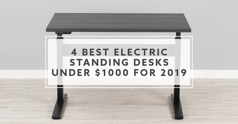 4 Best Electric Standing Desks Under 1000 In 2018