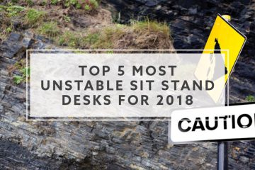 Top 5 Most Unstable Sit Stand Desks For 2018