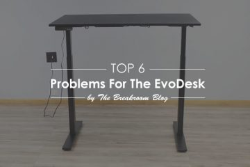 Top 6 Problems and Solutions For The EvoDesk Standing Desk