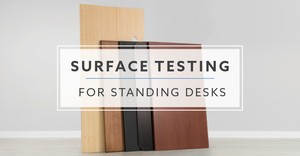 How Durable Is Your Standing Desks Surface? We Tested To