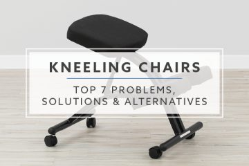 Top 7 Problems, Solutions and Alternatives For Kneeling Chairs