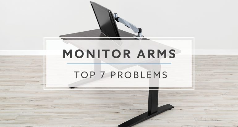 Top 7 Problems and Solutions for Monitor Arms