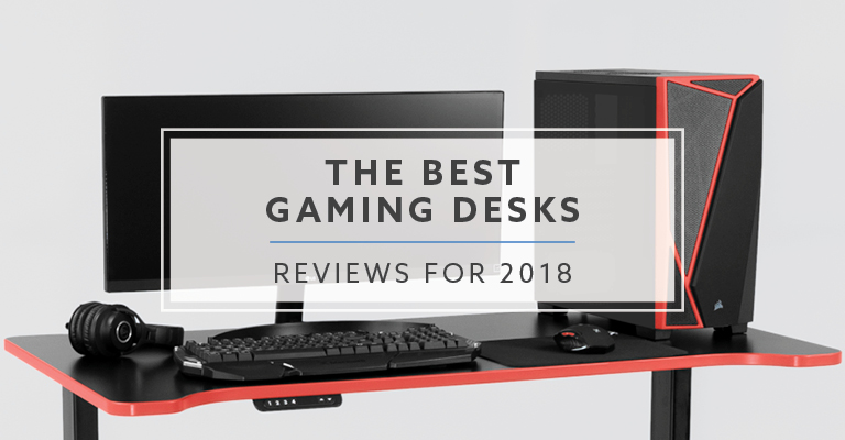 12 Best Gaming Desk Reviews for 2018