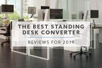 10 Best Standing Desk Converters for 2019