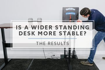 Is A Wider Standing Desk More Stable? We Tested To Find Out.
