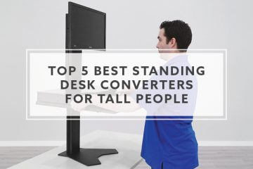 Top 5 Best Standing Desk Converters for Tall People in 2019