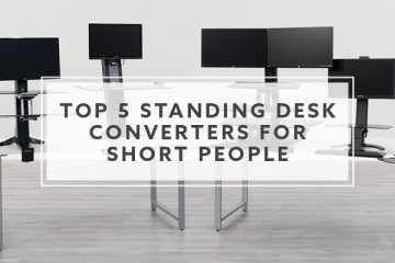 Top 5 Standing Desk Converters for Short People (2019)