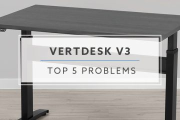 Top 5 VertDesk v3 Problems and Solutions For 2019