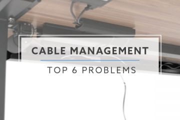 Top 6 Problems with Cable Management For Your Desk