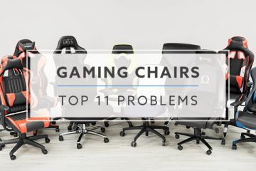 Top 11 Gaming Chair Problems For 2020