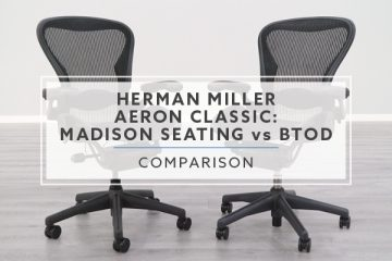 Madison Seating VS. BTOD: Herman Miller Aeron Classic Comparison