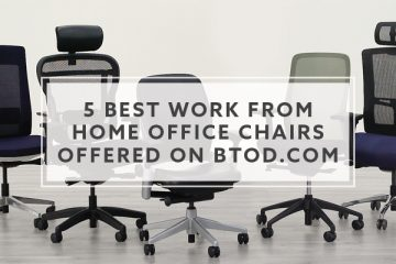 5 Best Work From Home Office Chairs Offered on BTOD.com