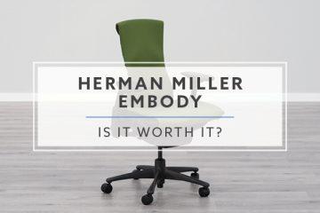 Herman Miller Embody: Is It Worth It?